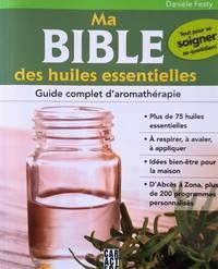 image of Ma bible des huiles essentielles. Guide complet d'aromathérapie. Tout pour se soigner au quotidien