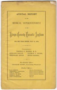Annual report of the Medical Superintendent of the Kings County Lunatic Asylum for the year ending July 31, 1878. by Kings County Lunatic Asylum (Brooklyn, N.Y.) - [1878]