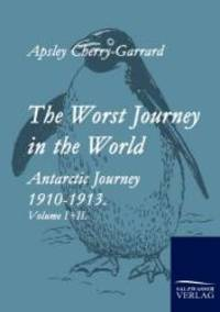 image of The Worst Journey in the World: Antartic Journey 1910-1913. Volume I+II.