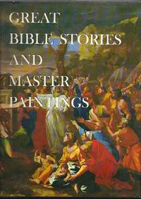 Great Bible Stories And Master Paintings;: A Complete Narration Of The Old And New Testaments