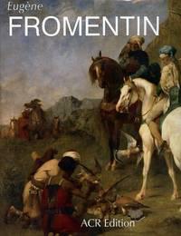 Eugène Fromentin, 1820-1876 [Les Orientalistes, Volume 6]; Visions d'Algérie et d'Égypte