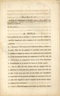 Bill to be Entitled an Act to Establish a Bureau of Foreign Supplies in  the War Department, with an Agency in the Trans-Mississippi Department  (Confederate Imprint)