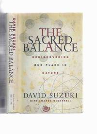 The Sacred Balance:  Rediscovering Our Place in Nature ---by David Suzuki  -a Signed Copy