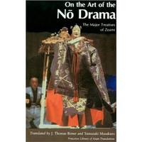 On the Art of the No Drama  The Major Treatises of Zeami