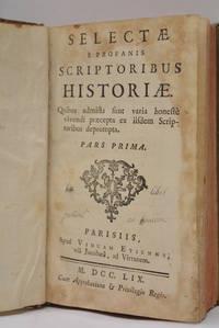 SELECTAE è profanis scriptoribus historiae. Quibus admista sunt varia honeste vivendi...