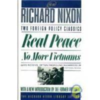 REAL PEACE AND NO MORE VIETNAMS (Richard Nixon Library Editions)