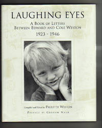 LAUGHING EYES.    A Book of Letters Between Edward and Cole Weston 1923 - 1946