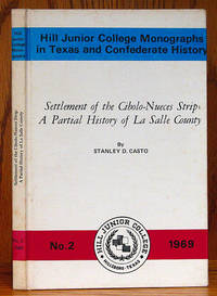Settlement of the Cibolo-Nueces Strip: A Partial History of La Salle County (HJC Monograph No. 2)