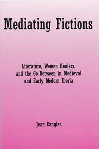 Mediating Fictions. Literature, Women Healers, and the Go-Between in Medieval and Early Modern...