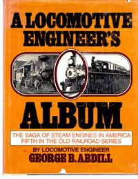 image of A Locomotive Engineer's Album; Fifth in the Old Railroad Series