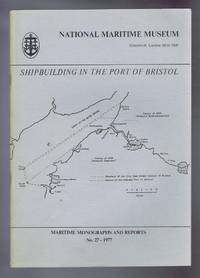 Shipbuilding in the Port of Bristol, Maritime Monographs and Reports No. 27