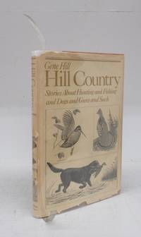 image of Hill Country: Stories About Hunting and Fishing and Dogs and Guns and Such