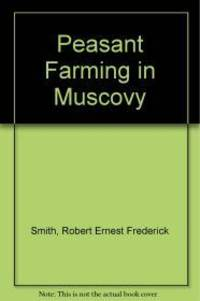 Peasant Farming in Muscovy by  R. E. F Smith - 1st  - 1977 - from Monroe Street Books and Biblio.co.uk