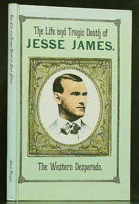 The Life and Tragic Death of Jesse James The Western Desperado