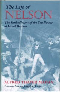 image of THE LIFE OF NELSON : THE EMBODIMENT OF THE SEA POWER OF GREAT BRITAIN