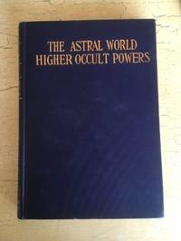 The Astral World Higher Occult Powers