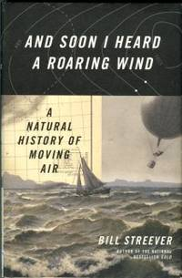 image of And Soon I Heard A Roaring Wind: A Natural History Of Moving Air
