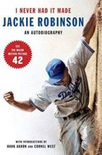 image of I Never Had It Made: An Autobiography of Jackie Robinson