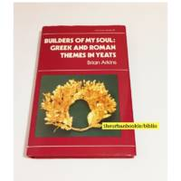 image of Builders of My Soul: Greek and Roman Themes in Yeats