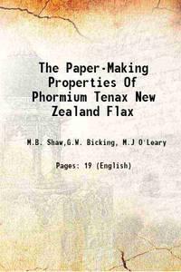 The Paper-Making Properties Of Phormium Tenax New Zealand Flax 1931