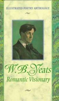 W. B. Yeats : Romantic Visionary