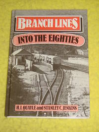 Branch Lines into the Eighties. by  Stanley C Jenkins H I Quayle - First Edition - 1980 - from Pullet's Books (SKU: 001078)