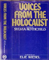 Voices from the Holocaust by Rothchild, Sylvia; William E. Wiener Oral History Library - with Foreword by Elie Wiesel - 1981