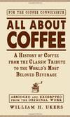 image of All about Coffee: A History of Coffee from the Classic Tribute to the World's Most Beloved Beverage