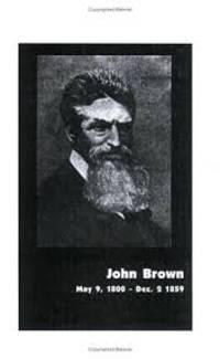 John Brown May 9, 1800 - Dec. 2, 1859