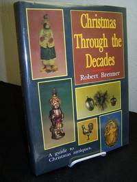 Christmas Through the Decades; A Guide to Christmas Antiques.