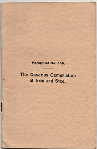 The Gaseous Cementation of Iron and Steel. Pamphlet No.156