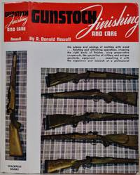 GUNSTOCK FINISHING & CARE. A Textbook, covering the various Means and Methods by which modern Protective and Decorative Coatings may be applied in the correct and suitable Finishing of Gun and Rifle Stocks. For Amateur and Professional Use.