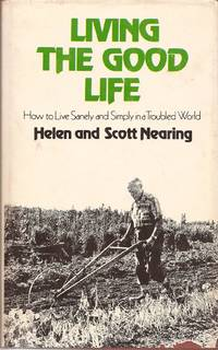 image of Living the Good Life: How to Live Sanely and Simply in a Troubled World