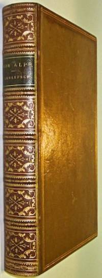 THE ALPS, OR SKETCHES OF LIFE AND NATURE IN THE MOUNTAINS. [First Edition.] [Mountaineering.]...