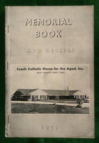 Memorial Book and Recipes 1957. Czech Catholic Home for the Aged, Inc. Hillje, Wharton County, Texas