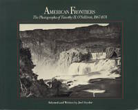 AMERICAN FRONTIERS: THE PHOTOGRAPHS OF TIMOTHY H. O'SULLIVAN, 1867-1874