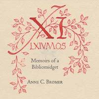 XI LXIVmos - Memoirs Of A Bibliomidget by  Anne C. and David Bromer - Deluxe Edition; First Printing - 2015 - from Books Tell You Why, Inc. and Biblio.com