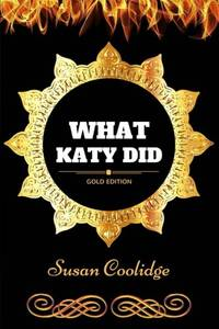 What Katy Did?: By Susan Coolidge   Illustrated