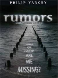 Rumors of Another World: What on Earth Are We Missing? by Philip Yancey - 2005-07-20 - from Books Express and Biblio.com