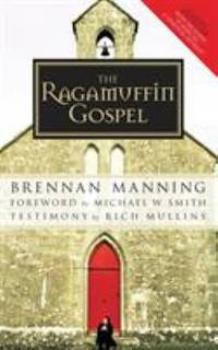 The Ragamuffin Gospel : Good News for the Bedraggled, Beat-Up, and Burnt Out