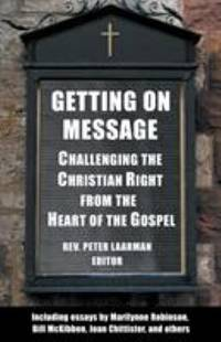 Getting on Message : Challenging the Christian Right from the Heart of the Gospel
