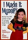 image of I Made It Myself! : Mud Cups, Pizza Puffs, and over 100 Other Fun and Healthy Recipes for Kids to Make