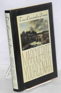 Two lives and a dream by  Marguerite [pseudonym of Marguerite de Crayencour]  translated by Walter Kaiser in collaboration with the author Yourcenar - First Edition - 1987 - from Bolerium Books Inc., ABAA/ILAB and Biblio.com