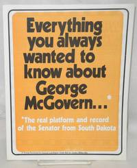 image of Everything you always wanted to know about George McGovern... The real platform and record of the Senator from South Dakota