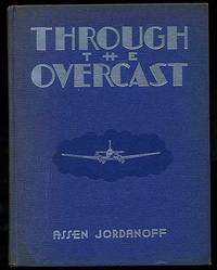 Through the Overcast: The Weather and the Art of Instrument Flying by  Assen JORDANOFF - Hardcover - 1941 - from Between the Covers- Rare Books, Inc. ABAA and Biblio.com
