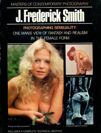 Photographing Sensuality: One Man's View of Fantasy and Realism in the Female Form, by J....