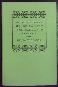 Recollections of Sir John and Lady Jane Franklin in Tasmania.