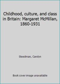 image of Childhood, culture, and class in Britain: Margaret McMillan, 1860-1931