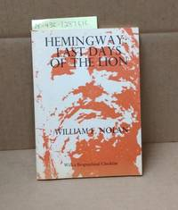 Hemingway: Last Days of the Lion [including Now Never There (a poem) and Hemingway: A Biographical Checklist (Number Twenty-Four: Yes! Capra Chapbook Series) [signed]]
