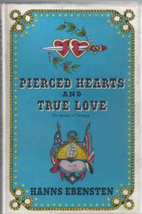 Pierced Hearts and True Love. An Illustrated History of the Origin and Development of European Tattooing and a Survey of its present State